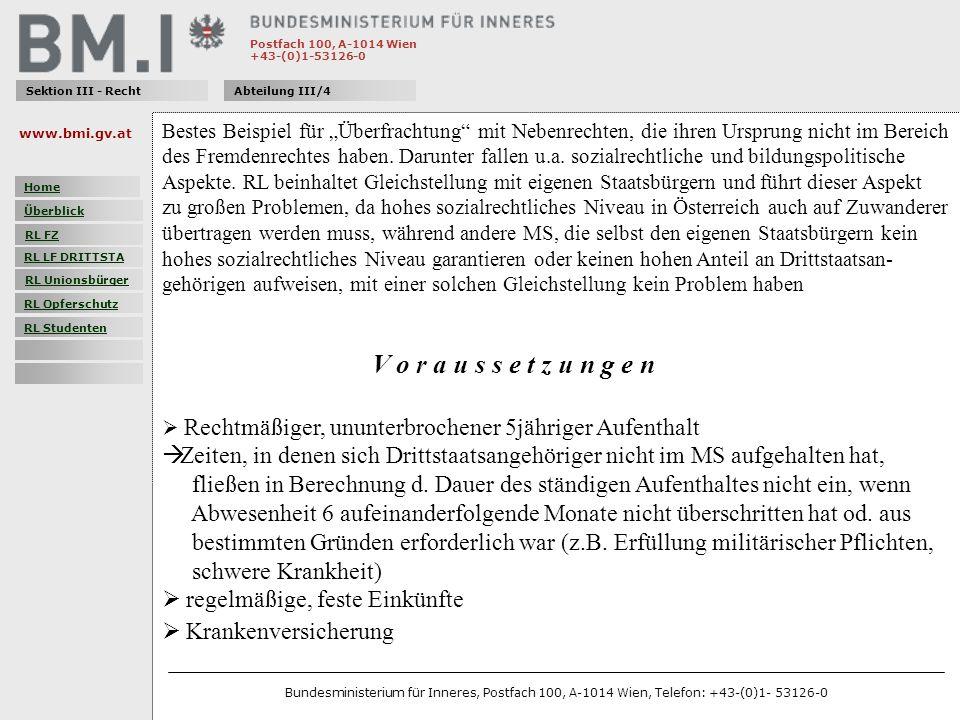 Postfach 100, A-1014 Wien +43-(0)1-53126-0 Sektion III - RechtAbteilung III/4 Bestes Beispiel für Überfrachtung mit Nebenrechten, die ihren Ursprung nicht im Bereich des Fremdenrechtes haben.