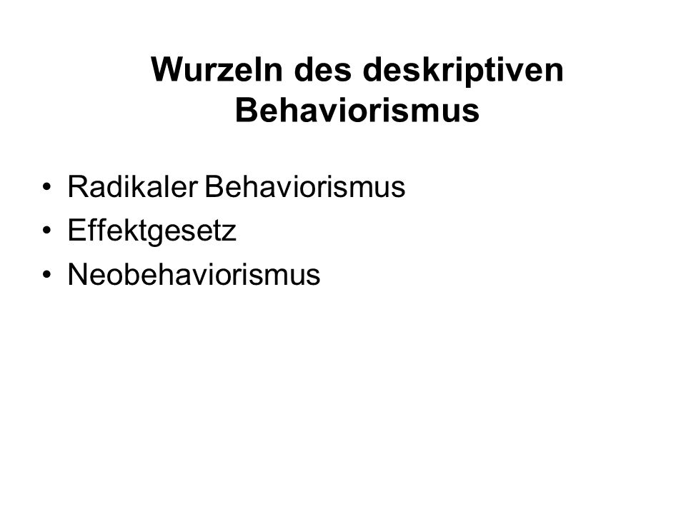 Übersicht 1.Wurzeln des deskriptiven Behaviorismus 2.Funktionale Analyse des Verhaltens 3.Lernprinzipien –Verstärkungsformen –Verstärkungspläne –Verha