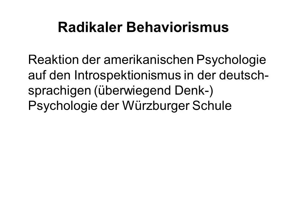 Radikaler Behaviorismus Reaktion der amerikanischen Psychologie auf den Introspektionismus in der deutsch- sprachigen (überwiegend Denk-) Psychologie der Würzburger Schule