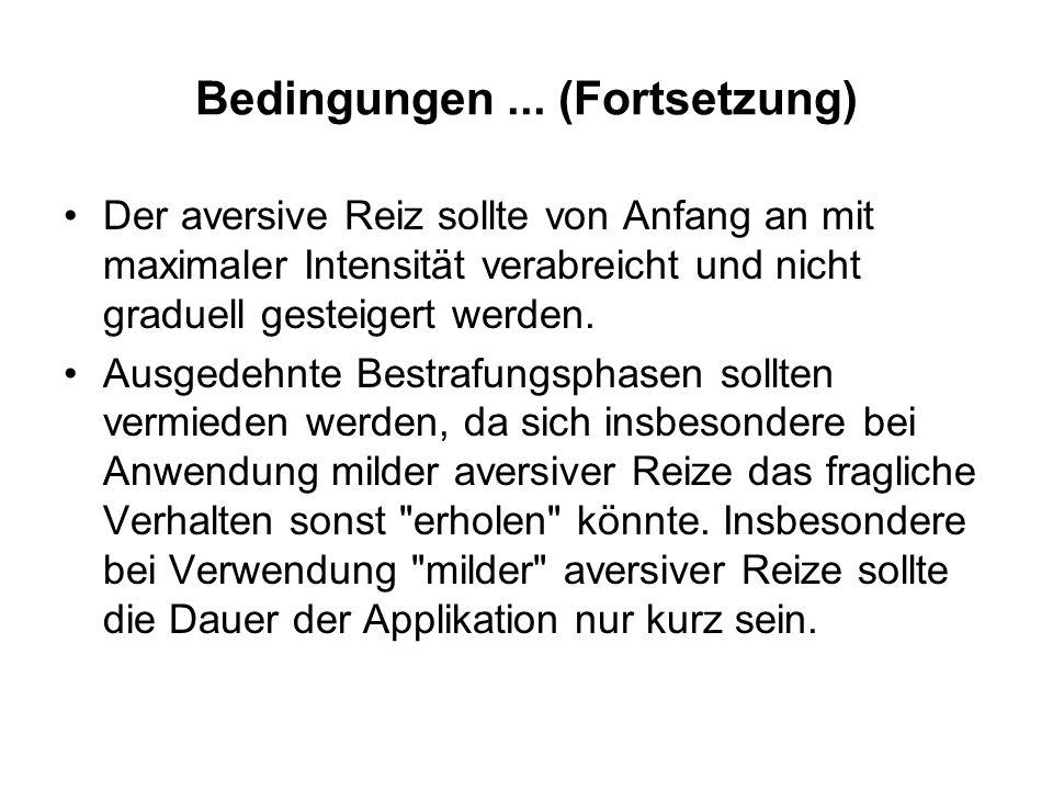 Bedingungen für den effektiven Einsatz aversiver Reize (Azrin & Holz, 1966) Der aversive Reiz muss so verabreicht werden, dass kein Ausweichen möglich