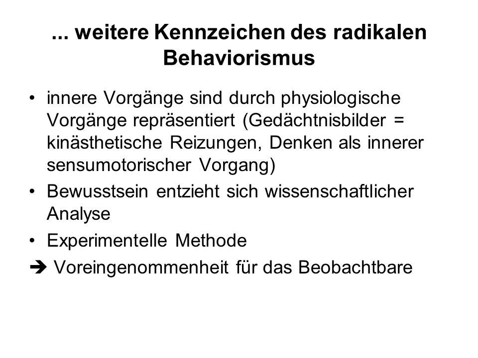 Kennzeichen des radikalen Behaviorismus Analyse des Verhaltens (behavior) im Zentrum Lernen als Veränderung des Verhaltens anstelle von Sinneswahrnehm