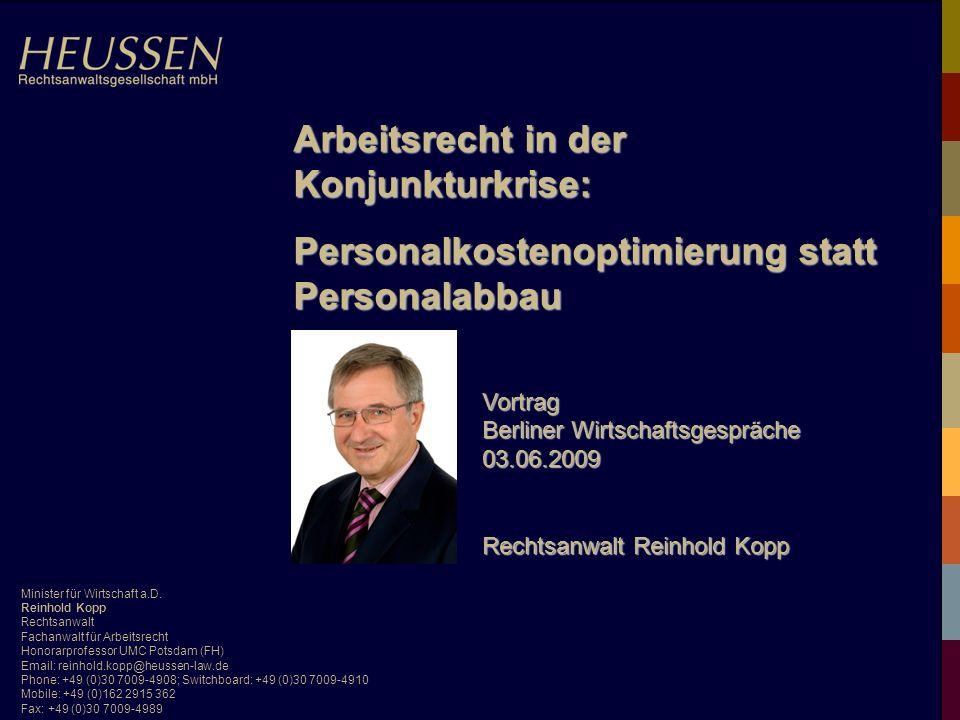 Minister für Wirtschaft a.D. Reinhold Kopp Rechtsanwalt Fachanwalt für Arbeitsrecht Honorarprofessor UMC Potsdam (FH) Email: reinhold.kopp@heussen-law
