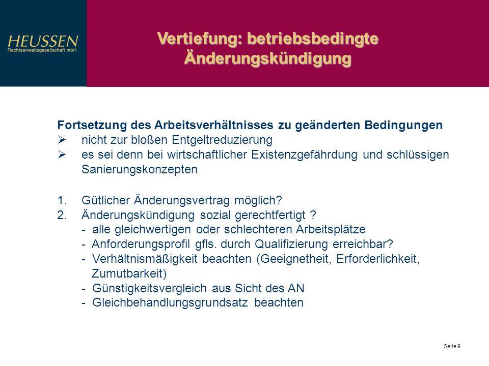 Vertiefung: betriebsbedingte Änderungskündigung Seite 9 Fortsetzung des Arbeitsverhältnisses zu geänderten Bedingungen nicht zur bloßen Entgeltreduzie