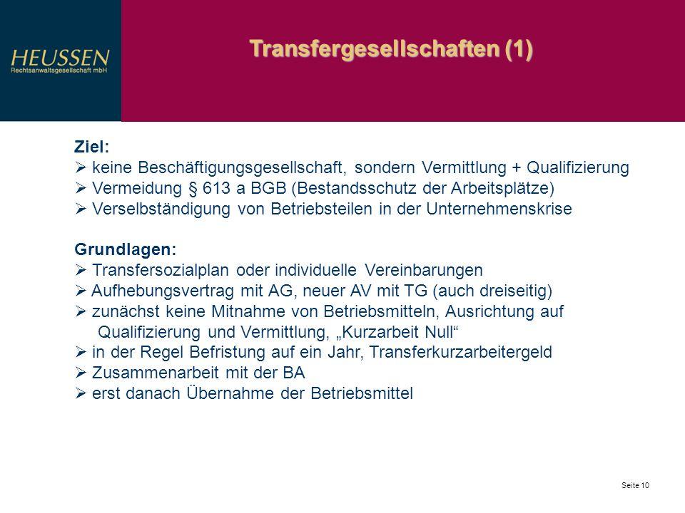 Transfergesellschaften (1) Seite 10 Ziel: keine Beschäftigungsgesellschaft, sondern Vermittlung + Qualifizierung Vermeidung § 613 a BGB (Bestandsschut