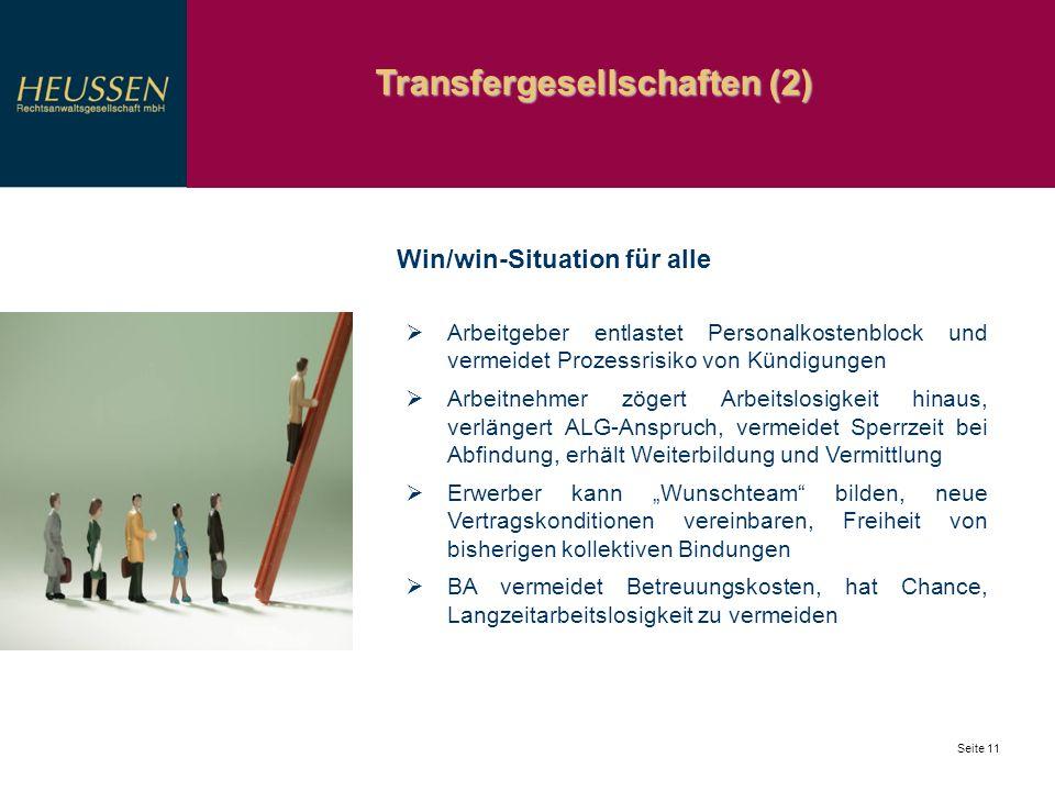 Transfergesellschaften (2) Seite 11 Win/win-Situation für alle Arbeitgeber entlastet Personalkostenblock und vermeidet Prozessrisiko von Kündigungen A