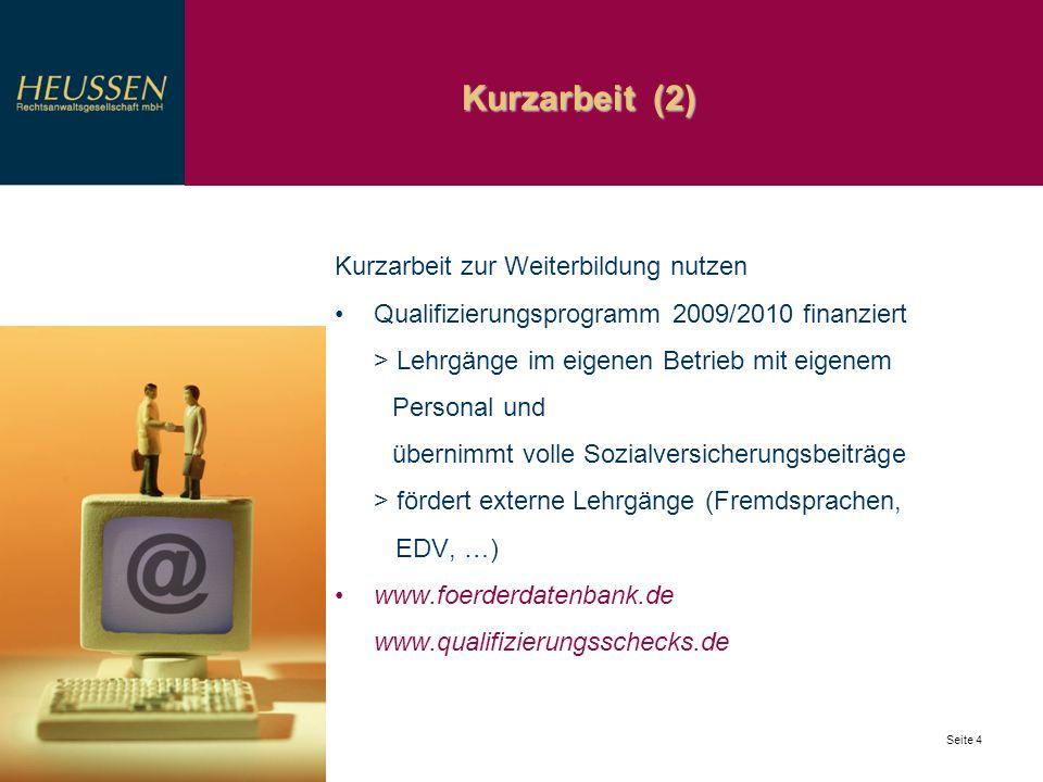 Kurzarbeit (2) Seite 4 Kurzarbeit zur Weiterbildung nutzen Qualifizierungsprogramm 2009/2010 finanziert > Lehrgänge im eigenen Betrieb mit eigenem Per