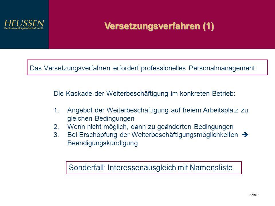 Versetzungsverfahren (2) Seite 8 Auswahlverfahren in vier Schritten: 1.Weiterbeschäftigung auf bisherigem Arbeitsplatz zu unveränderten Bedingungen: Sozialauswahl der schutzwürdigsten AN, danach 2.Versetzung der AN auf neuen Arbeitsplatz zu unveränderten Bedingungen, deren Arbeitsverträge eine solche Versetzung zulassen, danach 3.Änderungskündigung, in Verbindung mit Umschulung und Weiterbildung, danach 4.Beendigungskündigung - wenn alle freien Arbeitsplätze besetzt sind - oft mehrere Kündigungswellen erforderlich, daher strategische Planung Bereitschaft zu Verhandlungslösung sinnvoll