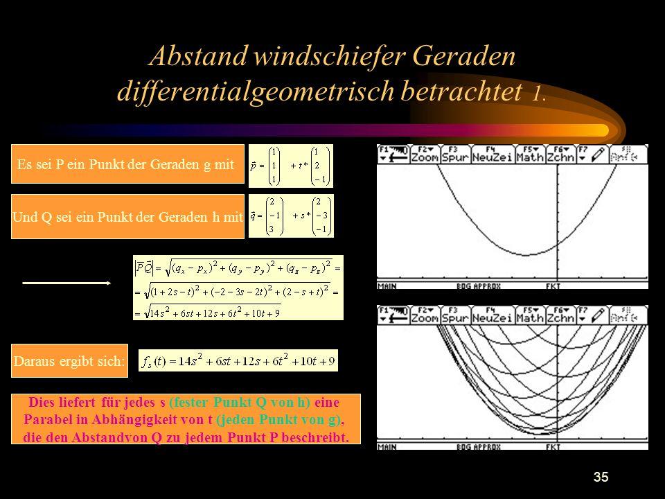 35 Abstand windschiefer Geraden differentialgeometrisch betrachtet 1. Es sei P ein Punkt der Geraden g mit Und Q sei ein Punkt der Geraden h mit Darau