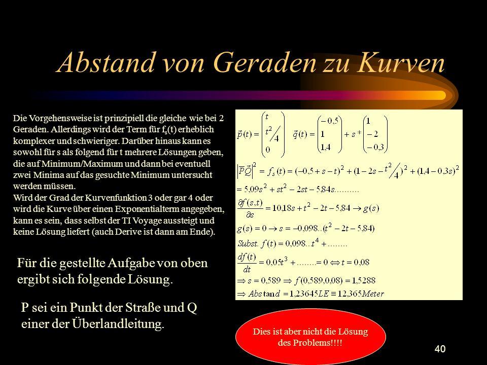 40 Abstand von Geraden zu Kurven Die Vorgehensweise ist prinzipiell die gleiche wie bei 2 Geraden.