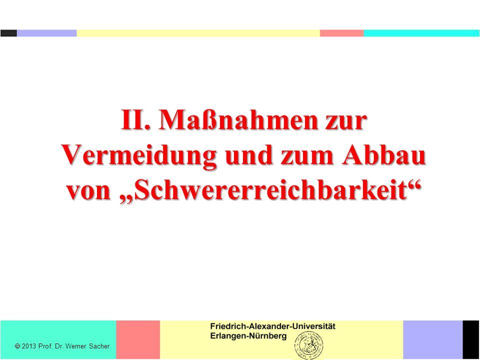 II. Maßnahmen zur Vermeidung und zum Abbau von Schwererreichbarkeit 2013 Prof. Dr. Werner Sacher