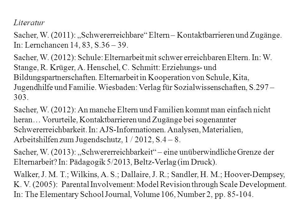 Literatur Sacher, W. (2011): Schwererreichbare Eltern – Kontaktbarrieren und Zugänge. In: Lernchancen 14, 83, S.36 – 39. Sacher, W. (2012): Schule: El