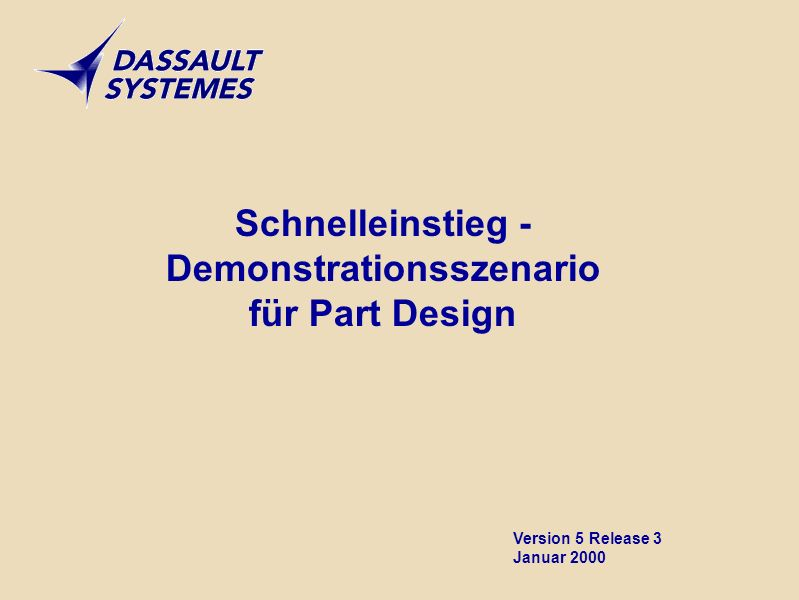Schnelleinstieg - Demonstrationsszenario für Part Design Version 5 Release 3 Januar 2000