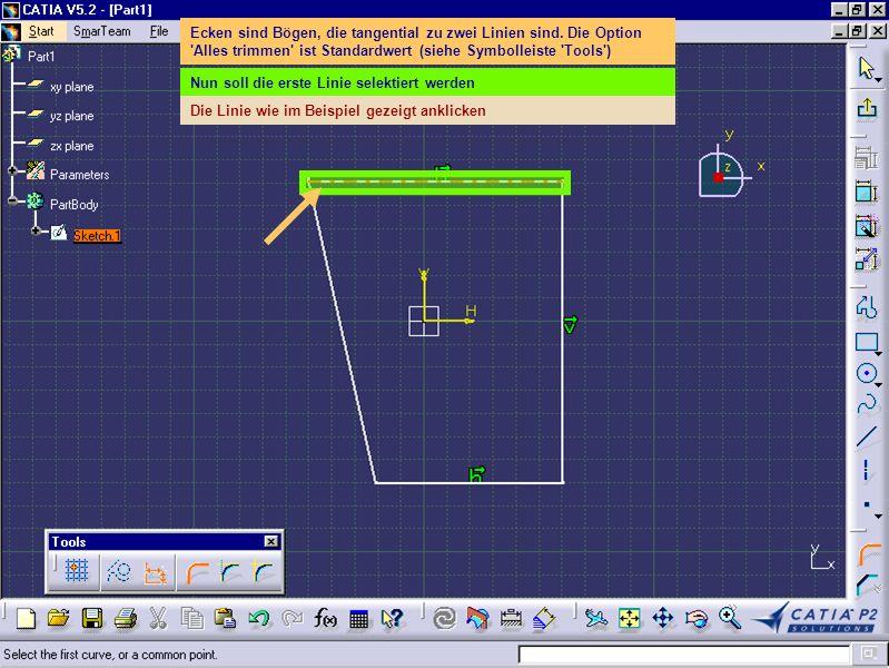 Ecken sind Bögen, die tangential zu zwei Linien sind. Die Option 'Alles trimmen' ist Standardwert (siehe Symbolleiste 'Tools') Nun soll die erste Lini