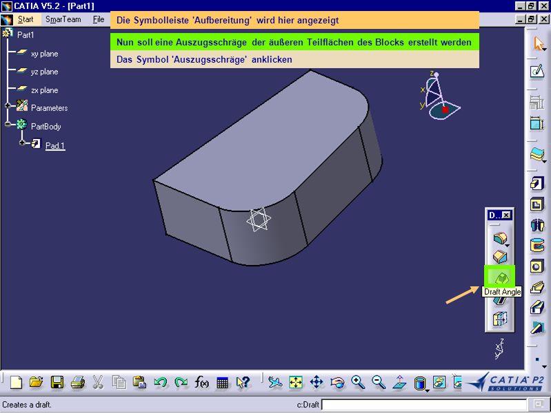 Die Symbolleiste 'Aufbereitung' wird hier angezeigt Nun soll eine Auszugsschräge der äußeren Teilflächen des Blocks erstellt werden Das Symbol 'Auszug