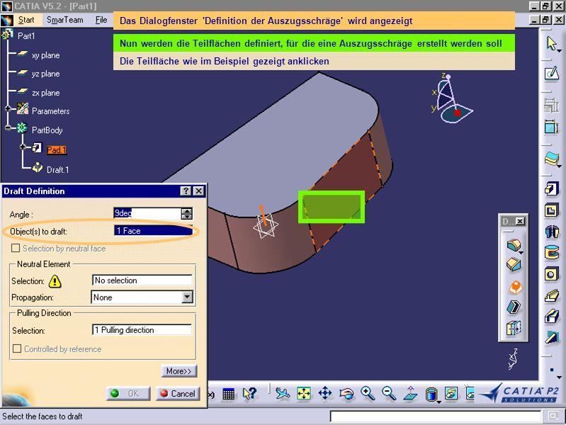 Das Dialogfenster 'Definition der Auszugsschräge' wird angezeigt Nun werden die Teilflächen definiert, für die eine Auszugsschräge erstellt werden sol