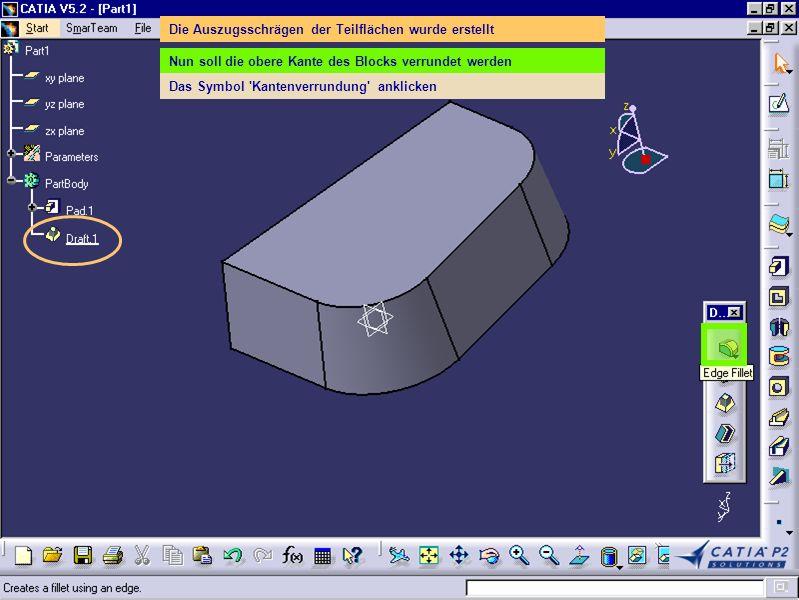 Die Auszugsschrägen der Teilflächen wurde erstellt Nun soll die obere Kante des Blocks verrundet werden Das Symbol 'Kantenverrundung' anklicken