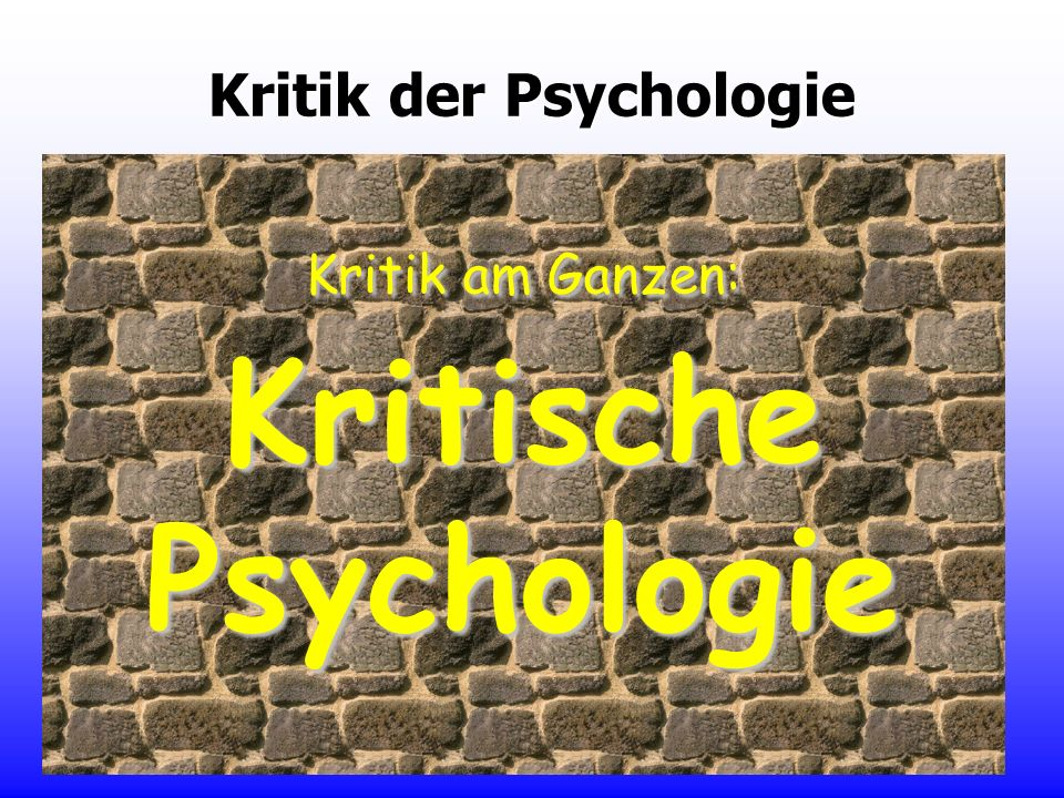 Kritik der Psychologie Kritik an Aspekten bzw. von Mängeln: Feministische Psychologie Postkoloniale Psychologie Queere Psychologie Psychoanalytische P