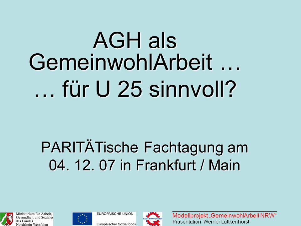 ________________________________ Modellprojekt GemeinwohlArbeit NRW Präsentation: Werner Lüttkenhorst PARITÄTische Fachtagung am 04. 12. 07 in Frankfu