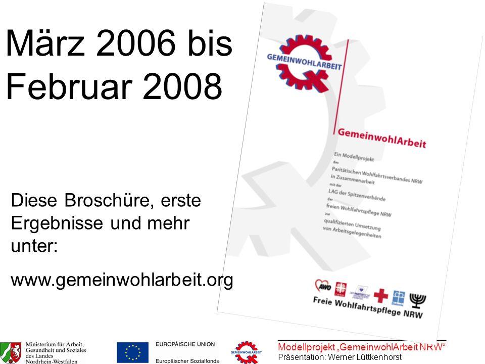 ________________________________ Modellprojekt GemeinwohlArbeit NRW Präsentation: Werner Lüttkenhorst März 2006 bis Februar 2008 Diese Broschüre, erst