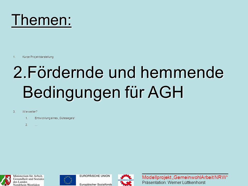 ________________________________ Modellprojekt GemeinwohlArbeit NRW Präsentation: Werner Lüttkenhorst 1.Kurze Projektdarstellung 2.Fördernde und hemme