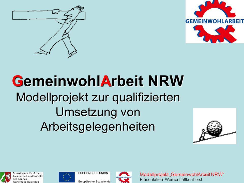 ________________________________ Modellprojekt GemeinwohlArbeit NRW Präsentation: Werner Lüttkenhorst GemeinwohlArbeit NRW Modellprojekt zur qualifizi