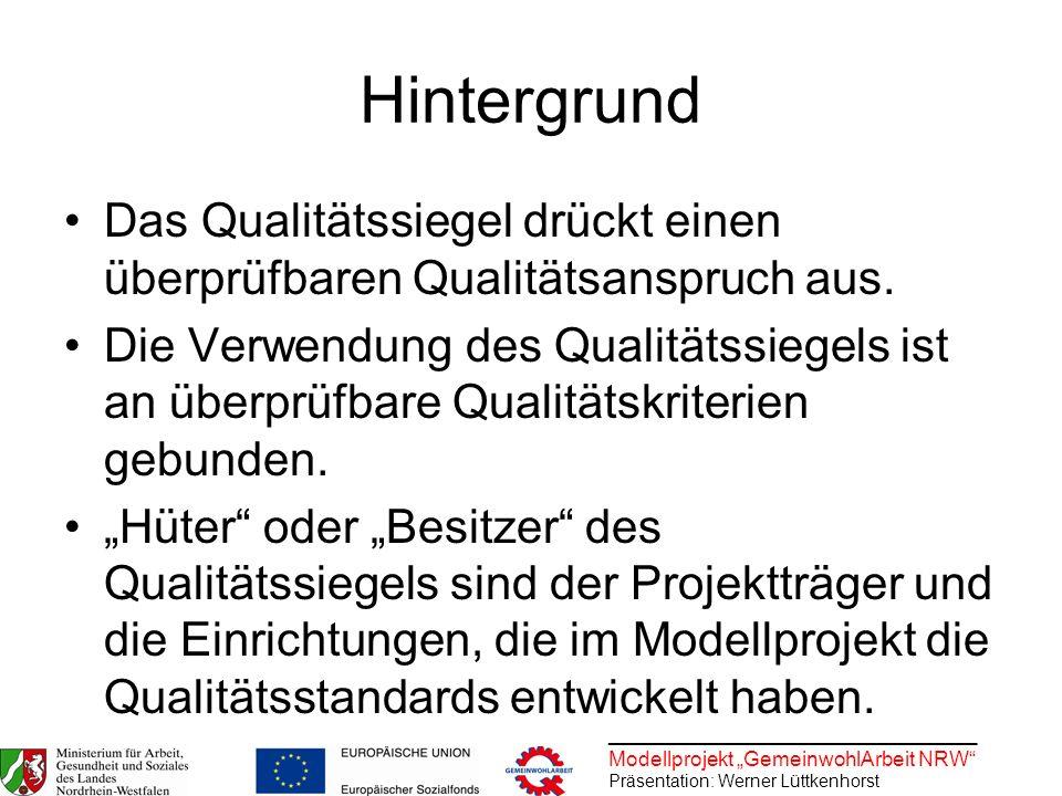 ________________________________ Modellprojekt GemeinwohlArbeit NRW Präsentation: Werner Lüttkenhorst Hintergrund Das Qualitätssiegel drückt einen übe
