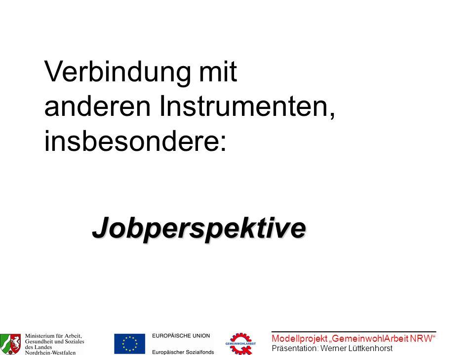 ________________________________ Modellprojekt GemeinwohlArbeit NRW Präsentation: Werner Lüttkenhorst Verbindung mit anderen Instrumenten, insbesonder