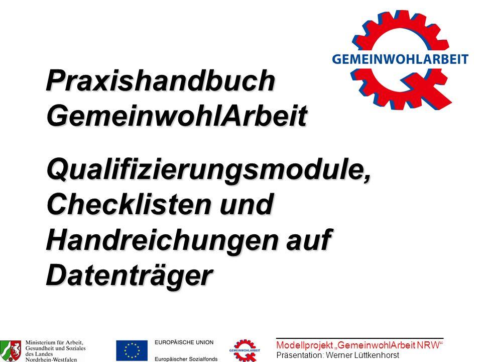 ________________________________ Modellprojekt GemeinwohlArbeit NRW Präsentation: Werner Lüttkenhorst Praxishandbuch GemeinwohlArbeit Qualifizierungsm