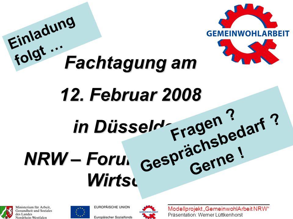 ________________________________ Modellprojekt GemeinwohlArbeit NRW Präsentation: Werner Lüttkenhorst Fachtagung am 12. Februar 2008 in Düsseldorf NRW
