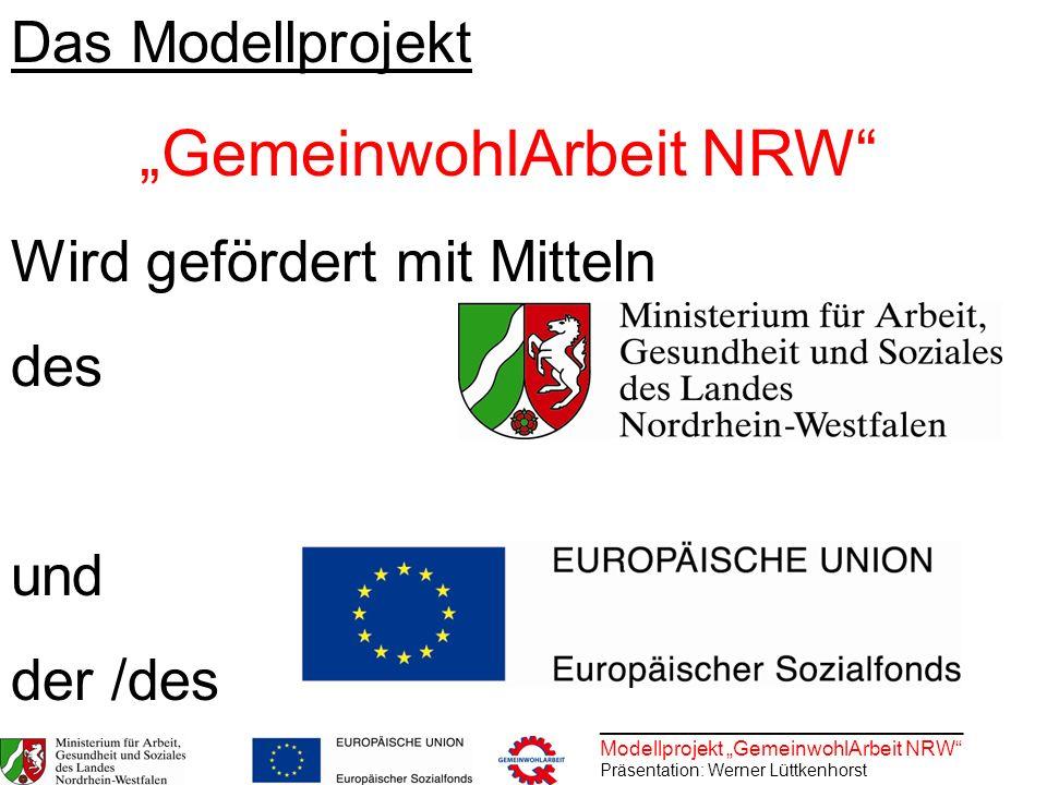________________________________ Modellprojekt GemeinwohlArbeit NRW Präsentation: Werner Lüttkenhorst Das Modellprojekt GemeinwohlArbeit NRW Wird gefö