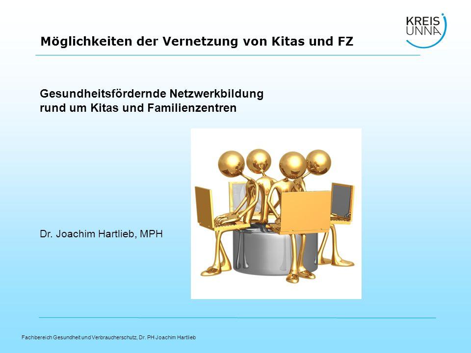 Fachbereich Gesundheit und Verbraucherschutz, Dr. PH Joachim Hartlieb Möglichkeiten der Vernetzung von Kitas und FZ Dr. Joachim Hartlieb, MPH Gesundhe