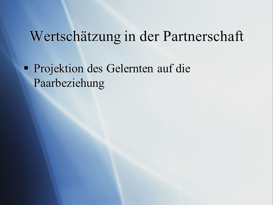 Wertschätzung in der Partnerschaft Projektion des Gelernten auf die Paarbeziehung