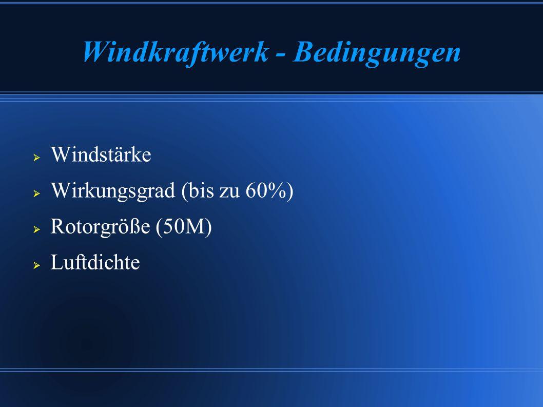 Windkraftwerk - Bedingungen Windstärke Wirkungsgrad (bis zu 60%) Rotorgröße (50M) Luftdichte