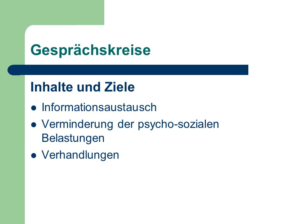 Gesprächskreise Inhalte und Ziele Informationsaustausch Verminderung der psycho-sozialen Belastungen Verhandlungen