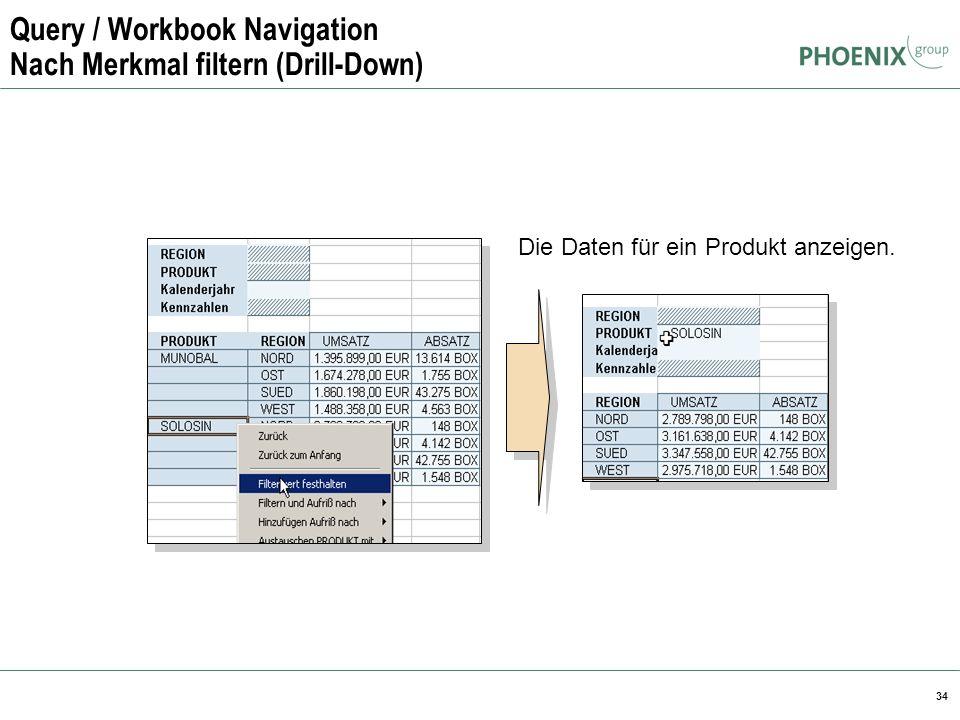 34 Query / Workbook Navigation Nach Merkmal filtern (Drill-Down) Die Daten für ein Produkt anzeigen.