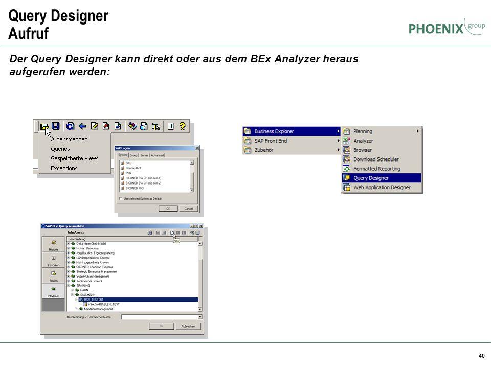 40 Query Designer Aufruf Der Query Designer kann direkt oder aus dem BEx Analyzer heraus aufgerufen werden: