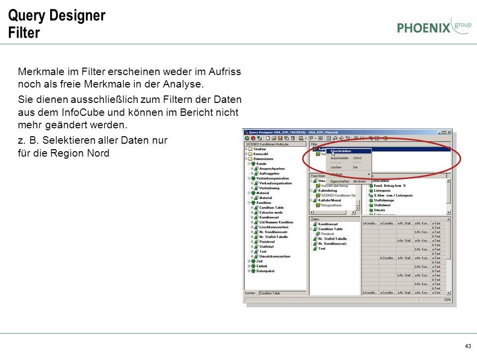 43 Query Designer Filter Merkmale im Filter erscheinen weder im Aufriss noch als freie Merkmale in der Analyse. Sie dienen ausschließlich zum Filtern