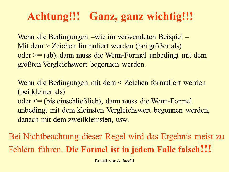 Erstellt von A. Jacobi Achtung!!! Ganz, ganz wichtig!!! Wenn die Bedingungen –wie im verwendeten Beispiel – Mit dem > Zeichen formuliert werden (bei g