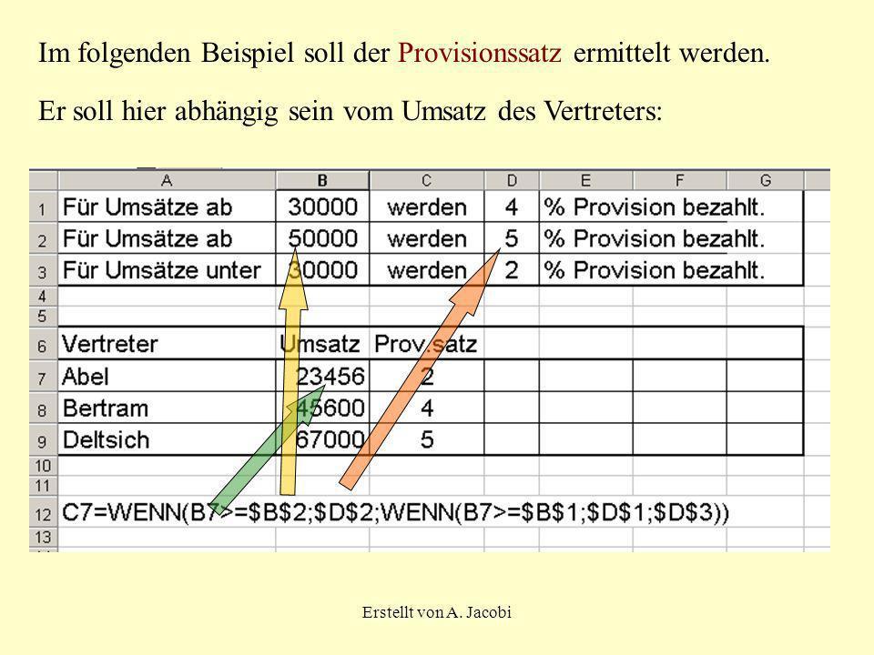 Erstellt von A. Jacobi Im folgenden Beispiel soll der Provisionssatz ermittelt werden. Er soll hier abhängig sein vom Umsatz des Vertreters:
