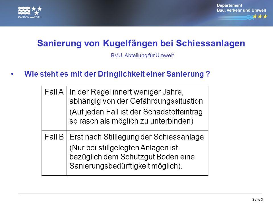 Seite 3 Sanierung von Kugelfängen bei Schiessanlagen BVU, Abteilung für Umwelt Wie steht es mit der Dringlichkeit einer Sanierung ? Fall AIn der Regel