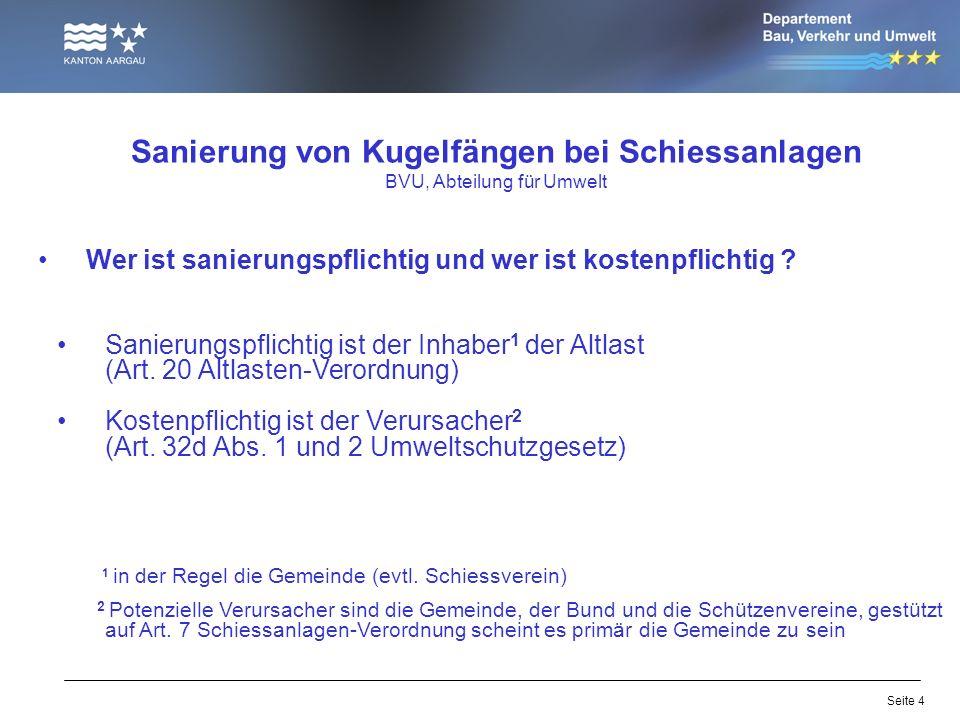 Seite 4 Sanierung von Kugelfängen bei Schiessanlagen BVU, Abteilung für Umwelt Wer ist sanierungspflichtig und wer ist kostenpflichtig .