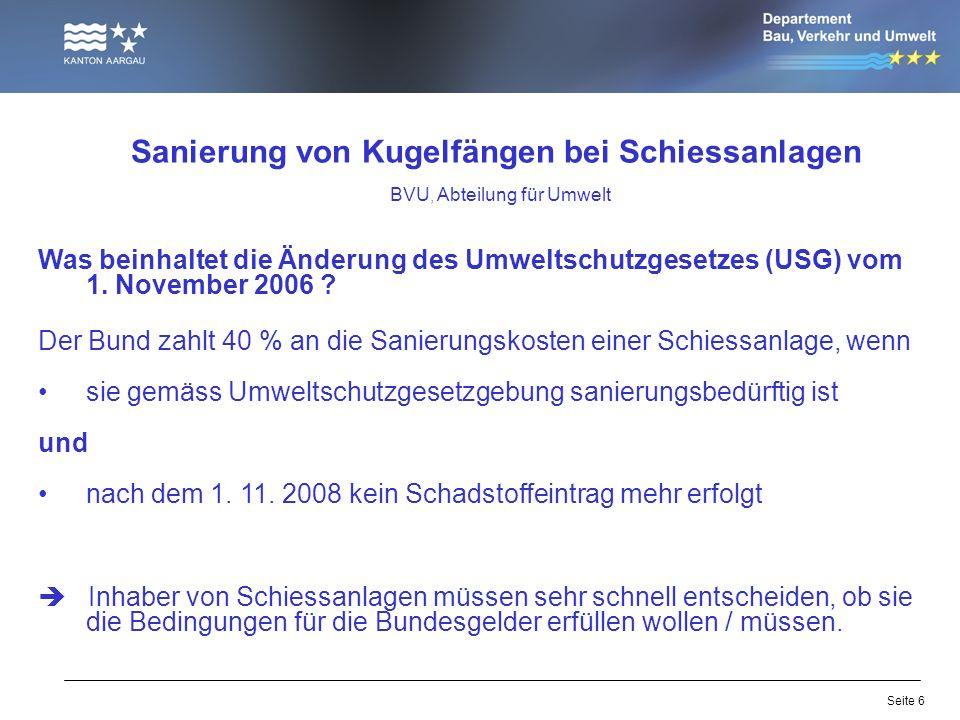 Seite 6 Sanierung von Kugelfängen bei Schiessanlagen BVU, Abteilung für Umwelt Was beinhaltet die Änderung des Umweltschutzgesetzes (USG) vom 1. Novem
