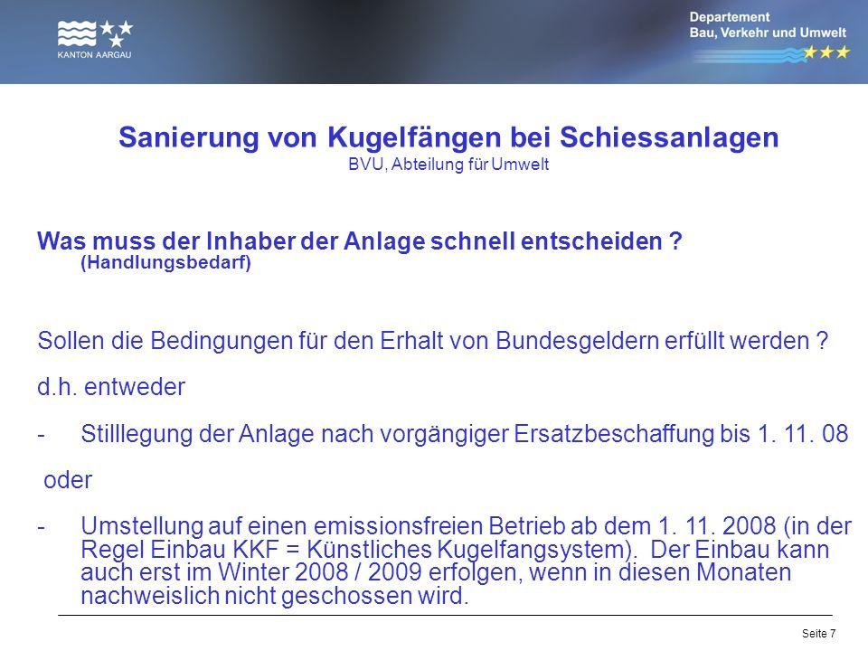 Seite 7 Sanierung von Kugelfängen bei Schiessanlagen BVU, Abteilung für Umwelt Was muss der Inhaber der Anlage schnell entscheiden ? (Handlungsbedarf)