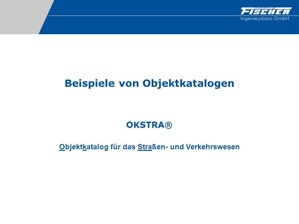 Beispiele von Objektkatalogen OKSTRA® Objektkatalog für das Straßen- und Verkehrswesen