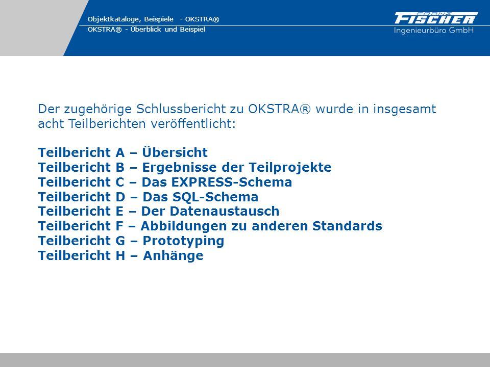 Der zugehörige Schlussbericht zu OKSTRA® wurde in insgesamt acht Teilberichten veröffentlicht: Teilbericht A – Übersicht Teilbericht B – Ergebnisse de