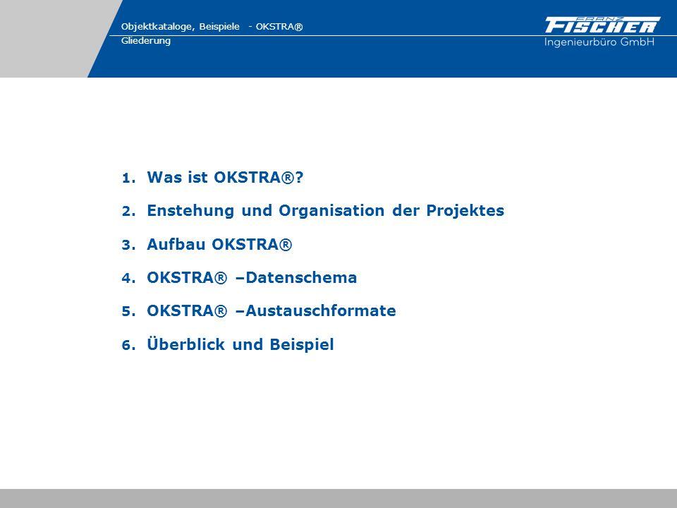 1. Was ist OKSTRA®? 2. Enstehung und Organisation der Projektes 3. Aufbau OKSTRA® 4. OKSTRA® –Datenschema 5. OKSTRA® –Austauschformate 6. Überblick un