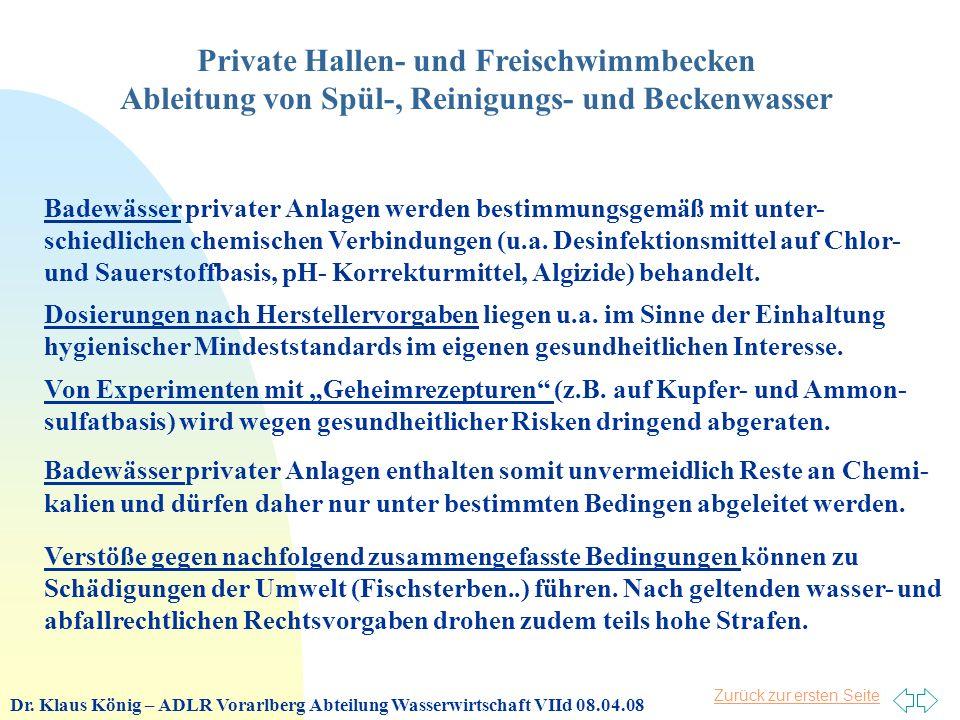 Zurück zur ersten Seite Private Hallen- und Freischwimmbecken Ableitung von Spül-, Reinigungs- und Beckenwasser Verstöße gegen nachfolgend zusammengefasste Bedingungen können zu Schädigungen der Umwelt (Fischsterben..) führen.
