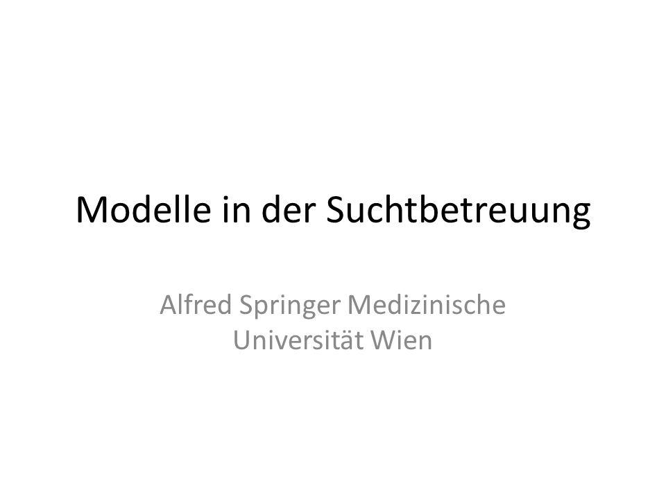 Modelle in der Suchtbetreuung Alfred Springer Medizinische Universität Wien