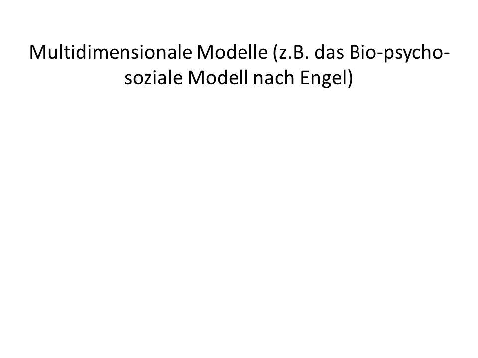 Multidimensionale Modelle (z.B. das Bio-psycho- soziale Modell nach Engel)