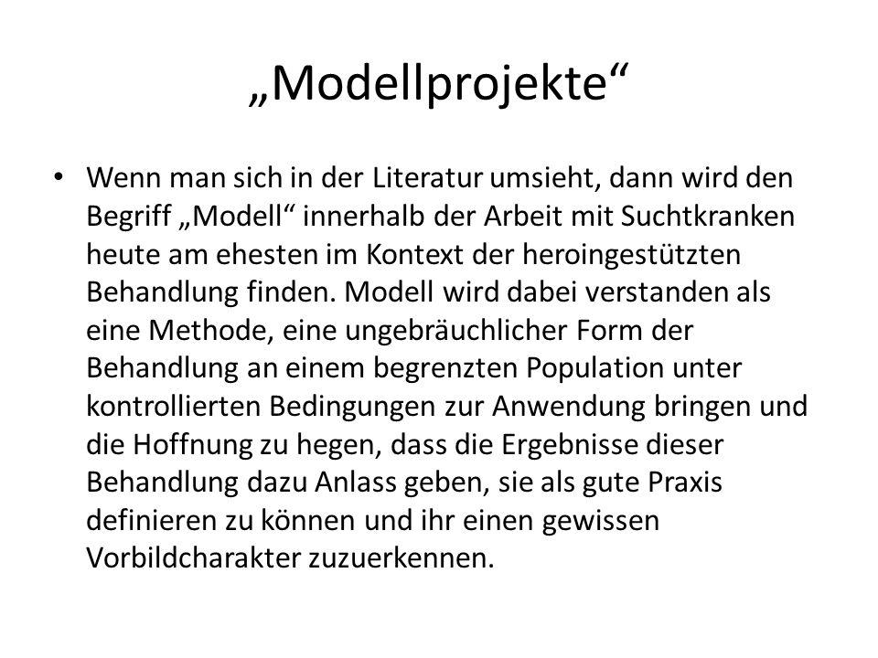 Modellprojekte Wenn man sich in der Literatur umsieht, dann wird den Begriff Modell innerhalb der Arbeit mit Suchtkranken heute am ehesten im Kontext